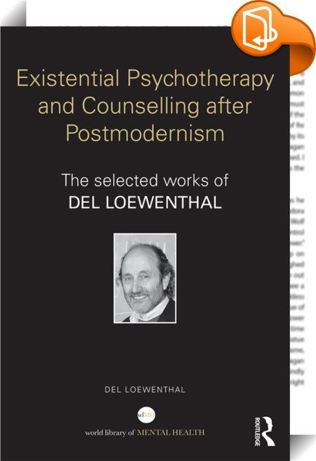 Existential Psychotherapy and Counselling after Postmodernism    ::  <P>Del Loewenthal's career has been wide-ranging, spanning existentialism, psychoanalysis, critical psychotherapy, humanism, postmodernism, phototherapy, cognitive behaviour therapy and childhood studies. This collection combines new and recent works with earlier writings, drawing together his outstanding research and contribution to existential theory, practice and research.</P> <P>Containing chapters and papers chos...