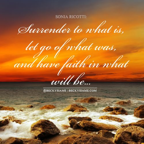 BECKYSIAME.COM | Surrender to what is let go of what was, and have faith in what will be.