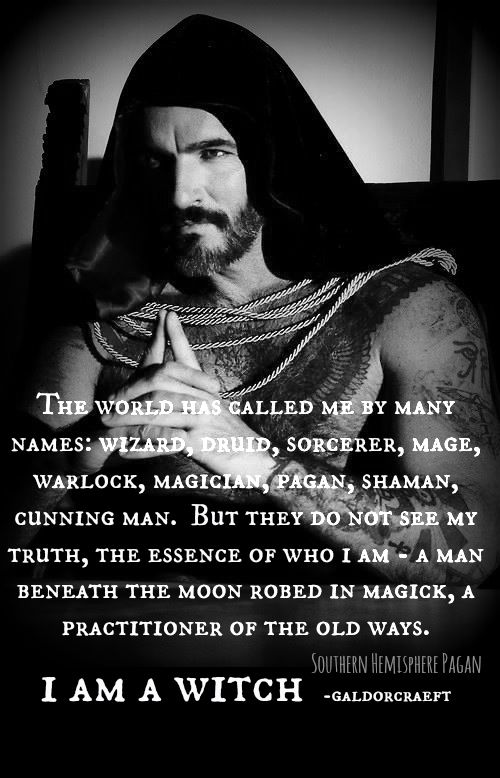 Male witch. Pagan, druid, shaman, warlock, wiccan, magick, mage, sorcerer, cunning man, magician, wizard...WITCH!