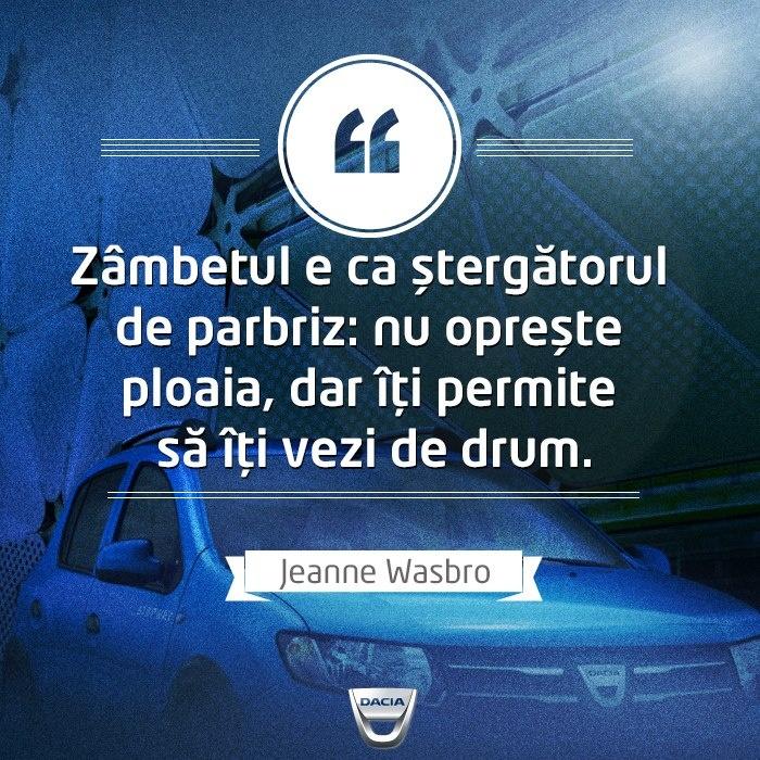 """""""Zâmbetul e ca ştergătorul de parbriz: nu opreşte ploaia, dar îţi permite să îţi vezi de drum.""""  Citat de Jeanne Wasbro"""