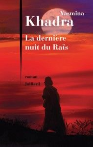 La dernière nuit du Raïs, de Yasmina Khadra (éd. Julliard)