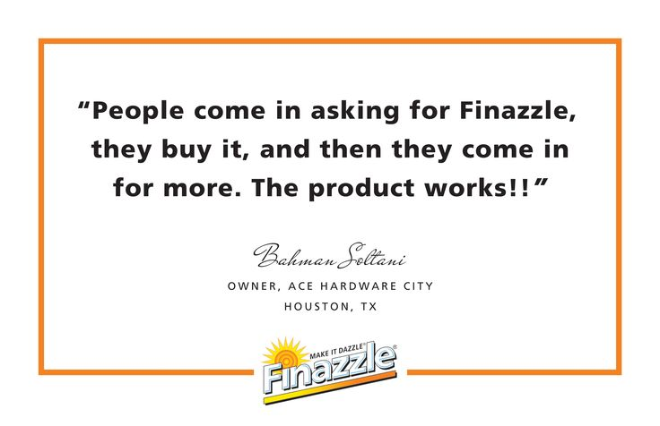 Many of the comments that we post may lead you to believe that we are in All Ace, Lowe's or Home Depot stores. We are in some, not all. We would highly visiting our handy store locator at site.finazzle.com... for a Finazzle Retailer near you.