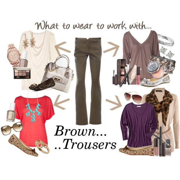 One pair of pants: 4 fabulous outfits  What to wear to work with: BROWN TROUSERS