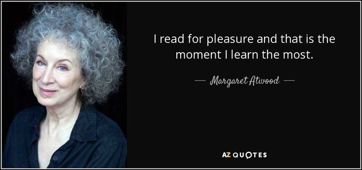 http://www.azquotes.com/picture-quotes/quote-i-read-for-pleasure-and-that-is-the-moment-i-learn-the-most-margaret-atwood-35-87-04.jpg