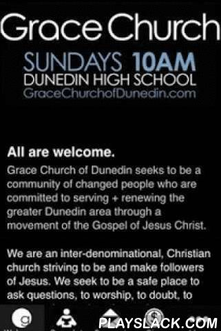 Grace Church Of Dunedin  Android App - playslack.com ,  The official app of Grace Church of Dunedin in Dunedin, Florida. Use our app to access our Sunday morning bulletin (The Gracelet), listen to sermons and other podcast teachings, connect with our blog and other social media outlets, give to Grace Church, see current events + outreaches, and more.For all the info about Grace Church, please visit - http://www.GraceChurchofDunedin.com.
