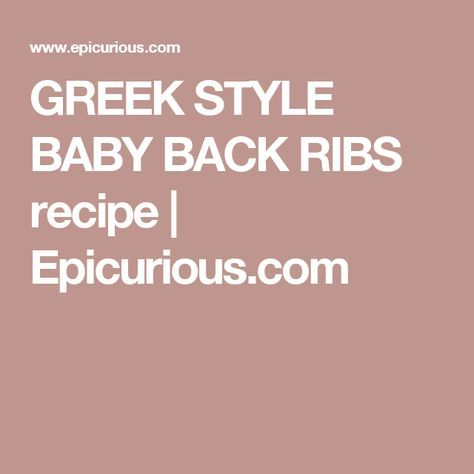 GREEK STYLE BABY BACK RIBS recipe | Epicurious.com | Baby ...