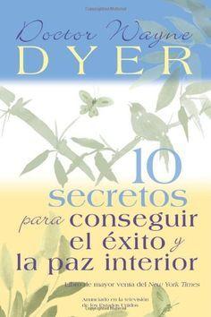 Los 10 secretos para el éxito y la paz interior de Wayne W. Dyer. Más información: http://www.reikinuevo.com/10-secretos-exito-paz-interior-wayne-dyer/