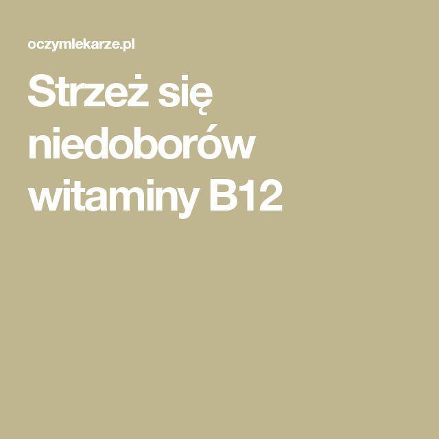 Strzeż się niedoborów witaminy B12