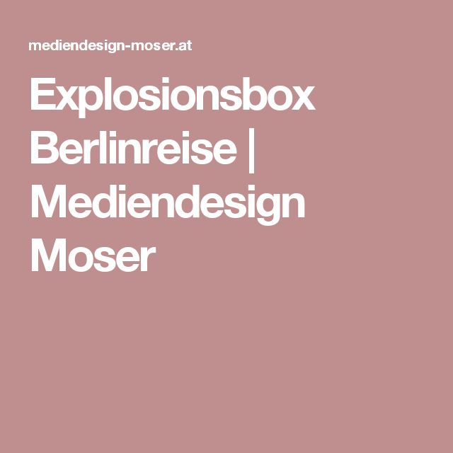 Explosionsbox Berlinreise | Mediendesign Moser