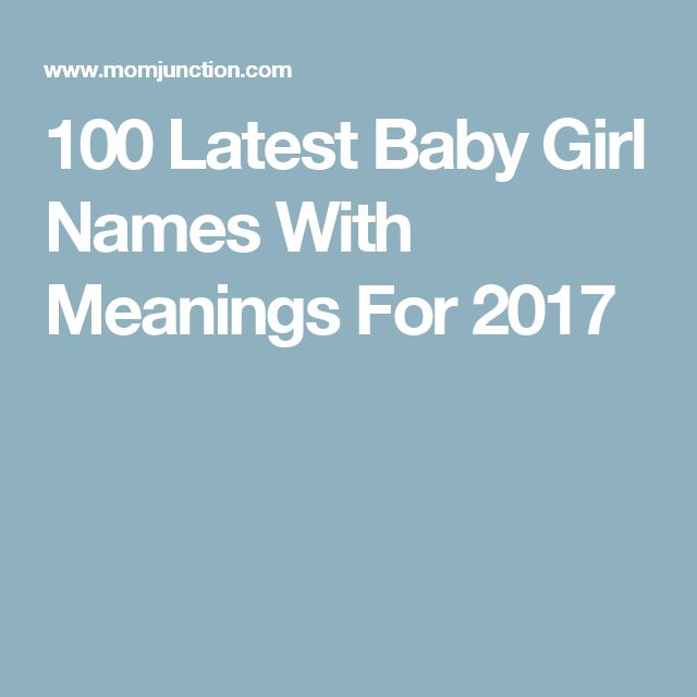 100 Latest Baby Girl Names With Meanings For 2017