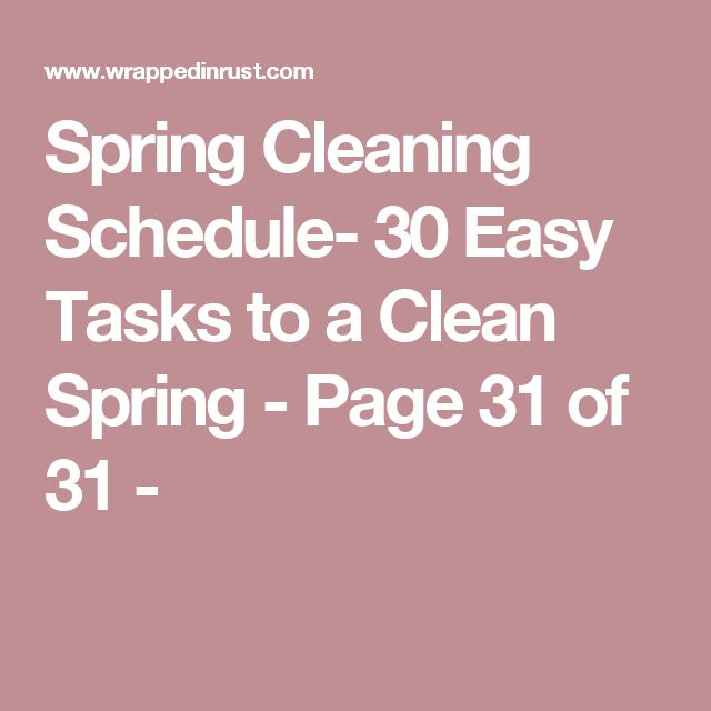Spring Cleaning Schedule- 30 Easy Tasks to a Clean Spring - Page 31 of 31 -