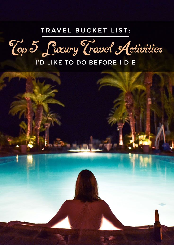 Travel Bucket List: Top 5 Luxury Travel Activities I'd Like to Do Before I Die