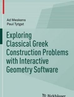 Exploring Classical Greek Construction Problems with Interactive Geometry Software 1st ed. 2017 Edition free download by Ad Meskens Paul Tytgat ISBN: 9783319428628 with BooksBob. Fast and free eBooks download.  The post Exploring Classical Greek Construction Problems with Interactive Geometry Software 1st ed. 2017 Edition Free Download appeared first on Booksbob.com.