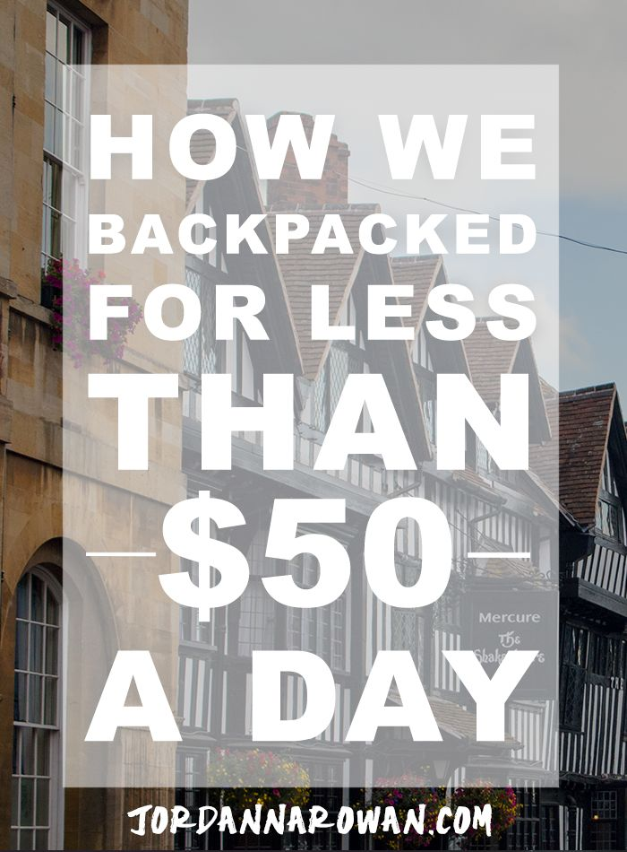 How We Backpacked on Less than $50 A Day: Last summer I backpacked England and Scotland in August for an epic belated-honeymoon trip. Here's how we did it without exploding our bank account (and in the most expensive season).