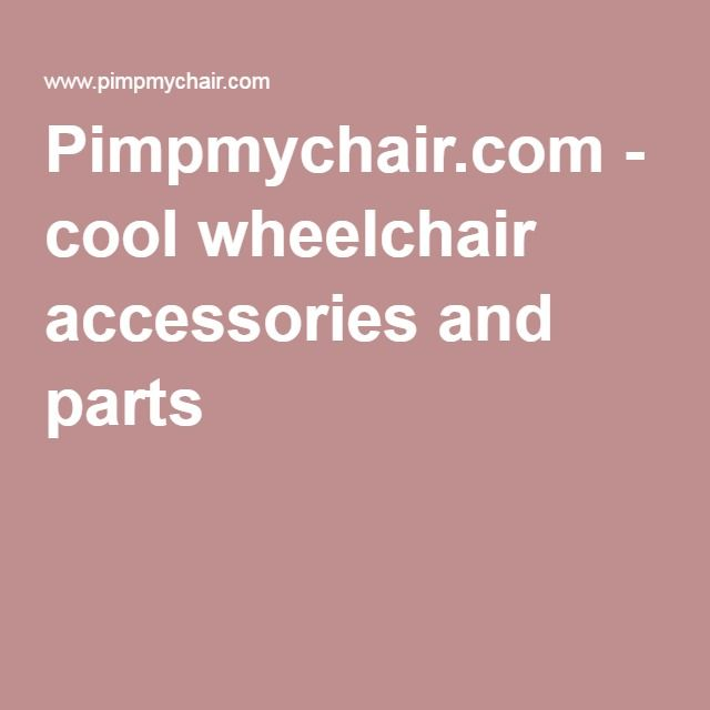 Pimpmychair.com - cool wheelchair accessories and parts