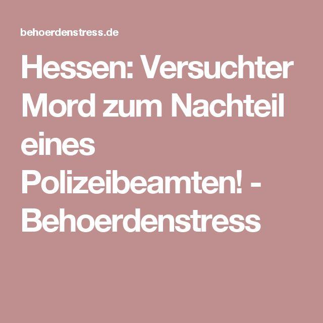 Hessen: Versuchter Mord zum Nachteil eines Polizeibeamten! - Behoerdenstress