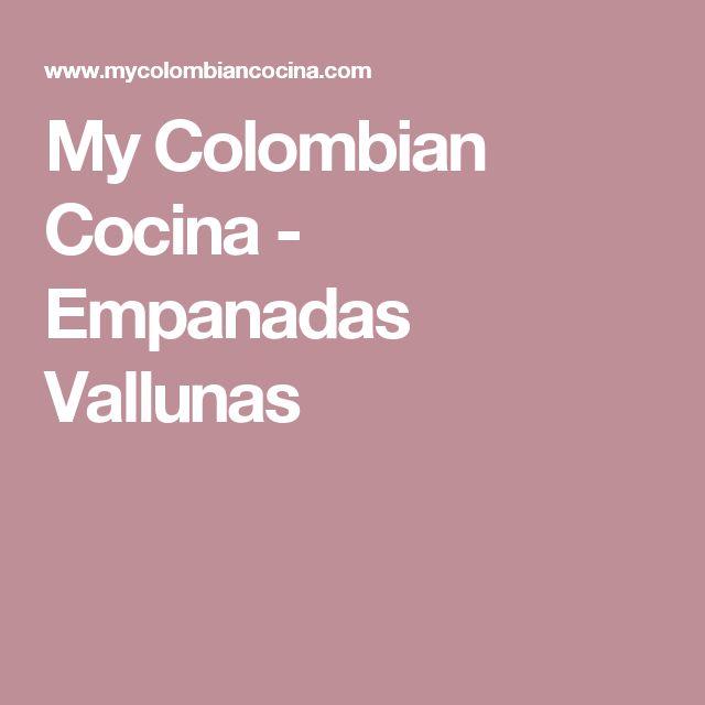 My Colombian Cocina - Empanadas Vallunas