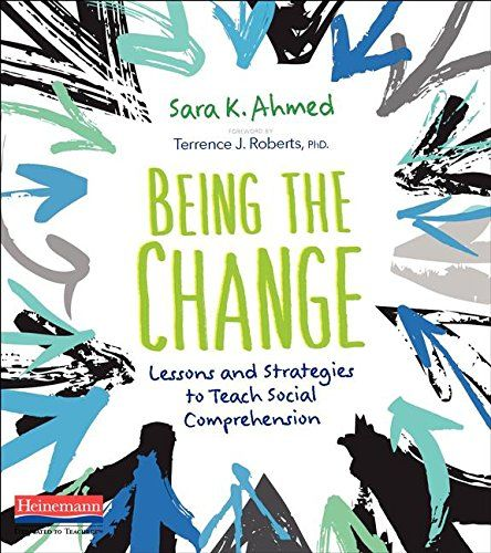 Being the Change: Lessons and Strategies to Teach Social Comprehension - Topics such as race, gender, politics, religion, and sexuality are part of our students' lives, yet when these subjects are brought up at school teachers often struggle with how to respond. How do we create learning conditions where kids can ask the questions they want to ask, muddle through how ...