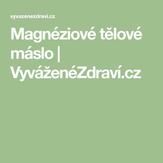 Magnéziové tělové máslo | VyváženéZdraví.cz