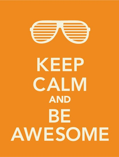 Be awesome, Keep calm and Awesome on Pinterest