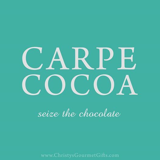 Carpe cocoa. Seize the chocolate.