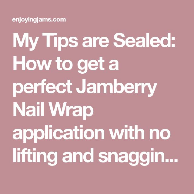 My Tips are Sealed: How to get a perfect Jamberry Nail Wrap application with no lifting and snagging at the tips! – Enjoying Jams