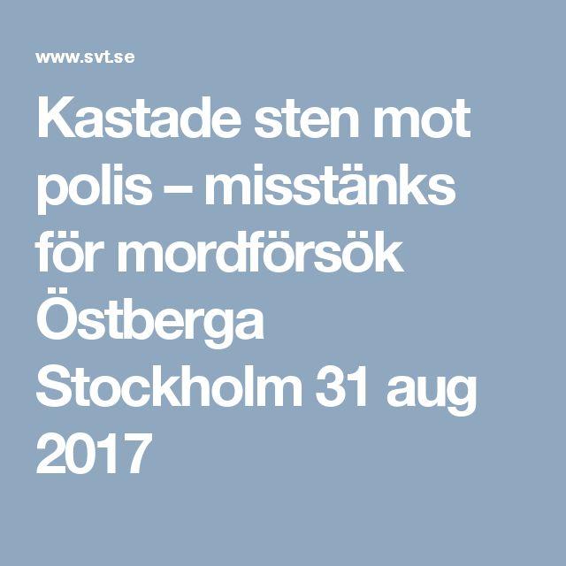 Kastade sten mot polis – misstänks för mordförsök Östberga Stockholm 31 aug 2017