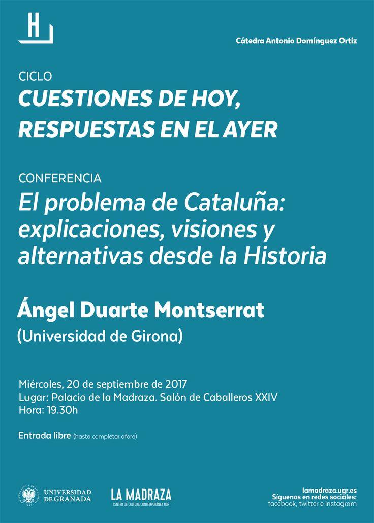 """El 20 de septiembre, a las 19:30 horas, en el Palacio de la Madraza (Salón de Caballeros XXIV), tendrá lugar la Conferencia: """"El problema de Cataluña: explicaciones, visiones y alternativas desde la Historia"""".   Dicha conferencia, enmarcada en el ciclo """"Cuestiones de hoy, respuestas en el ayer"""", será impartida por Ángel Duarte Montserrat (Universitat de Girona). La entrada a la misma es libre hasta completar aforo. Organiza: #CADomínguezOrtiz #HumanidadesUGR #CuestionesDeHoy"""