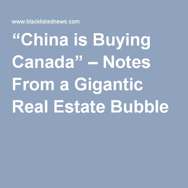 """""""China is Buying Canada"""" – Notes From a Gigantic Real Estate Bubble"""