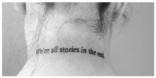 """From the tattooed: """"My first tattoo: a quote from an episode of Doctor Who that I found incredibly appropriate given my ambitions of being a writer. It's written in the font that Harry Potter was published in. I can't ever lay eyes on it, except in reflections and pictures, but I know it's there and it serves as a reminder that life is short, so we need to make our stories good ones."""" LOVE."""