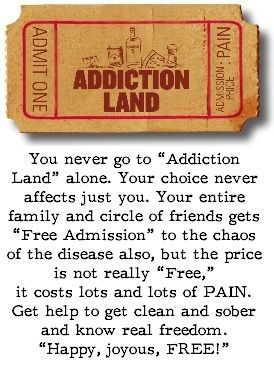 """you never go to """"addiction land"""" alone.  Your choice never affects just you.  Your entire family and circle of friends are along for the painful ride."""