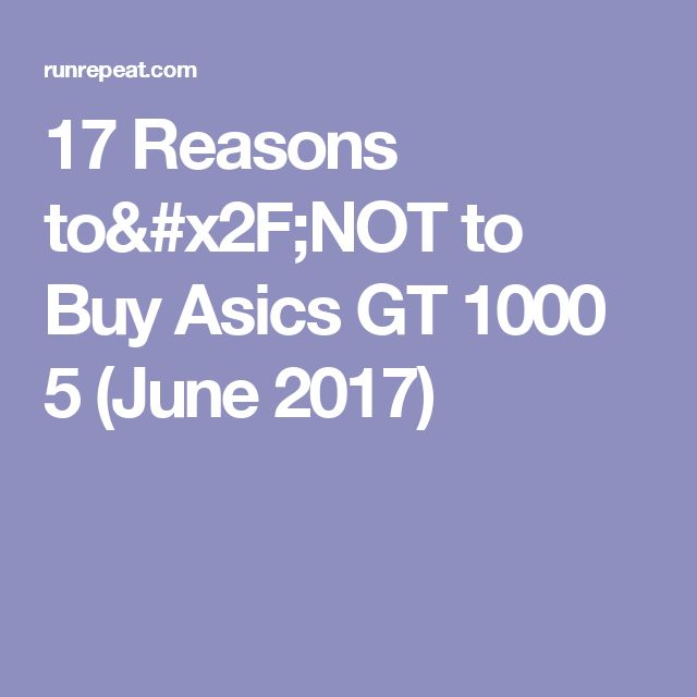 17 Reasons to/NOT to Buy Asics GT 1000 5 (June 2017)