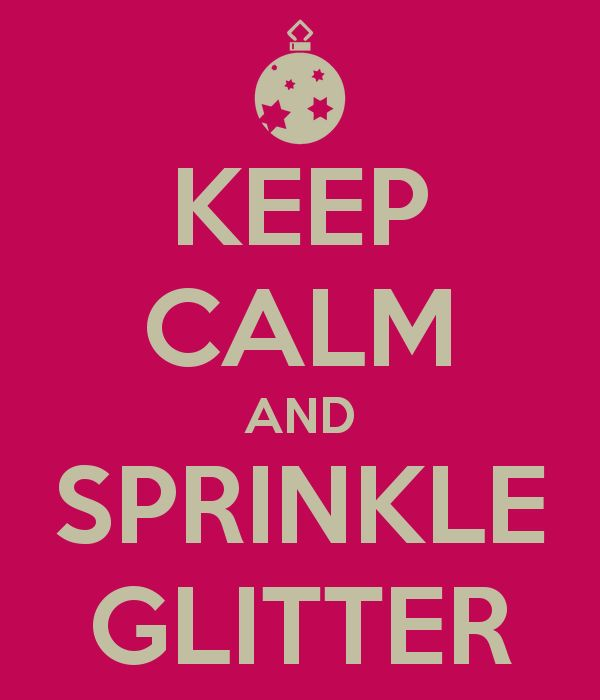 KEEP CALM AND SPRINKLE GLITTER- For Louise