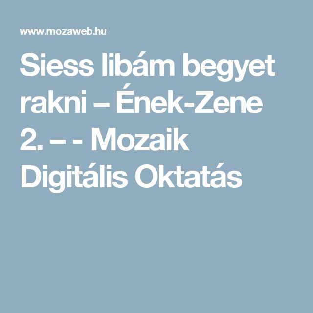 Siess libám begyet rakni – Ének-Zene 2. – - Mozaik Digitális Oktatás