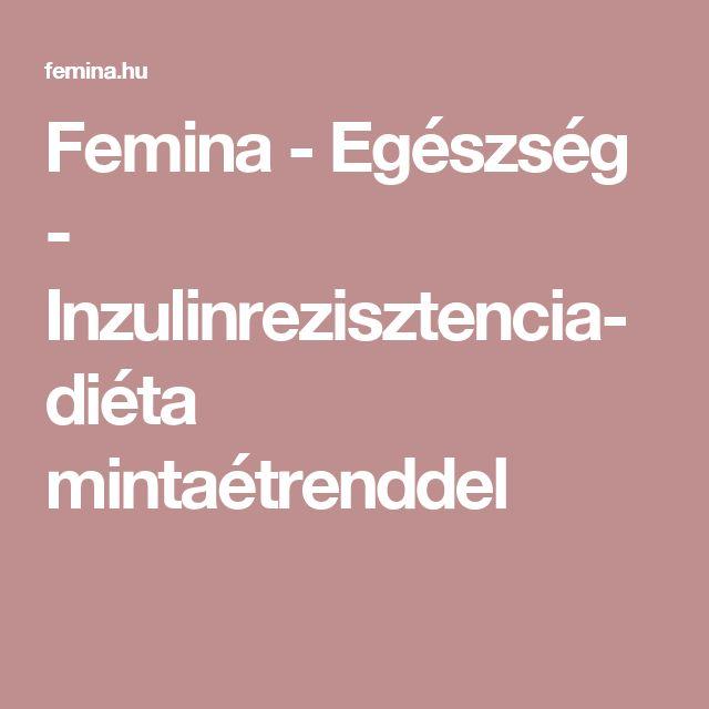 Femina - Egészség - Inzulinrezisztencia-diéta mintaétrenddel