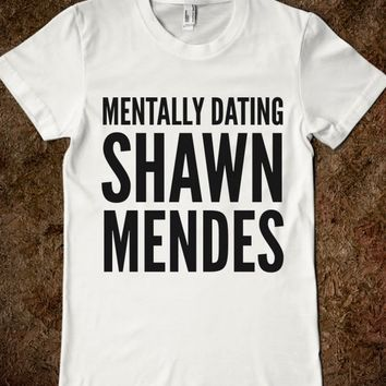 MENTALLY DATING SHAWN MENDES T-SHIRT from Skreened