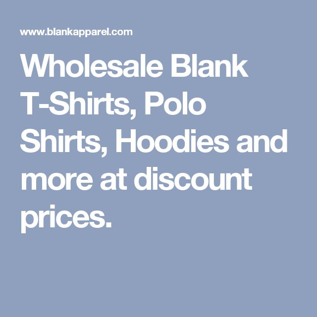 Wholesale Blank T-Shirts, Polo Shirts, Hoodies and more at discount prices.