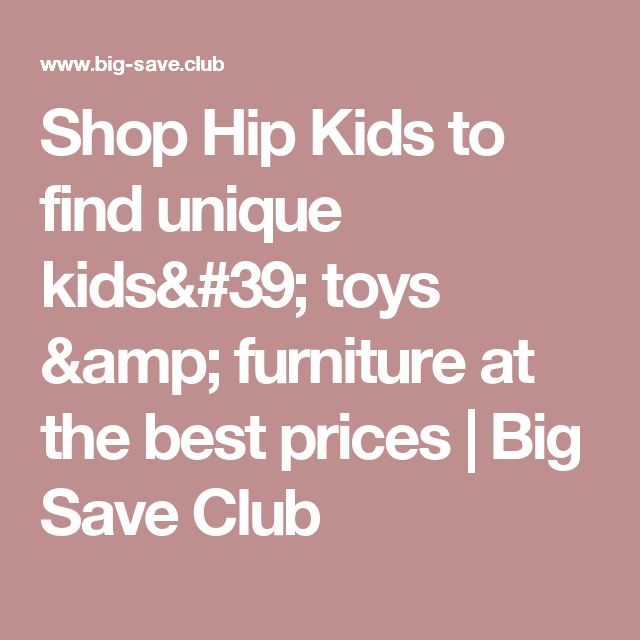 Shop Hip Kids to find unique kids' toys & furniture at the best prices | Big Save Club