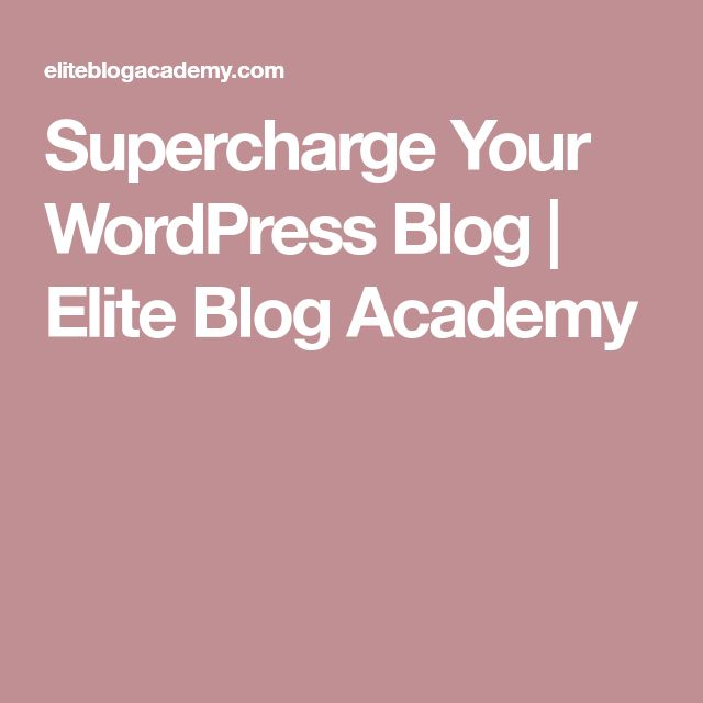 Supercharge Your WordPress Blog | Elite Blog Academy