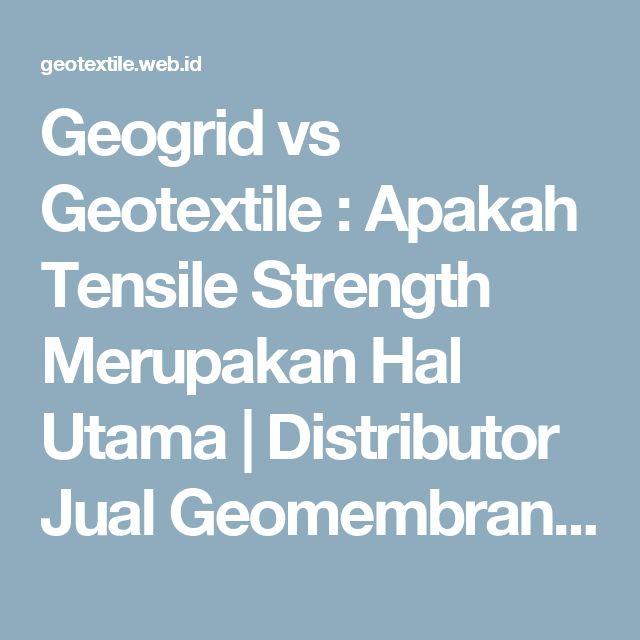 Geogrid vs Geotextile : Apakah Tensile Strength Merupakan Hal Utama | Distributor Jual Geomembrane Geogrid Geotextile | Distributor | Geotekstil | Geo Pabrik | Geomembrane | Geogrid | Harga 2017 | Indonesia | Jakarta | Medan | Pekanbaru | Bandung | Semarang | Balikpapan | Aceh | Medan | Surabaya