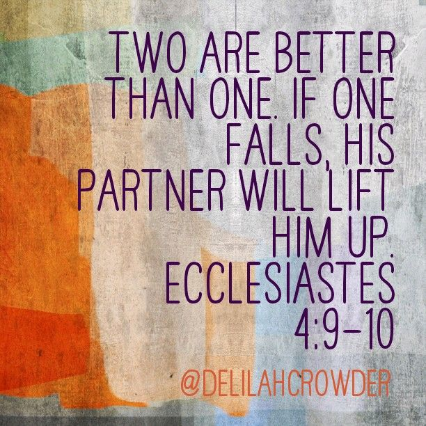 Two are better than one... Ecclesiastes 4 :9-10 | Quotes ...