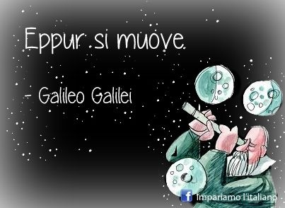 """""""But it still moves""""-Galileo Galilei was said to have muttered after being found guilty for heresy by the catholic church in response to his theory that the earth was not still at the center of the universe, but orbiting around the sun. The acknowledgment of wrong doing was not made until 1992."""