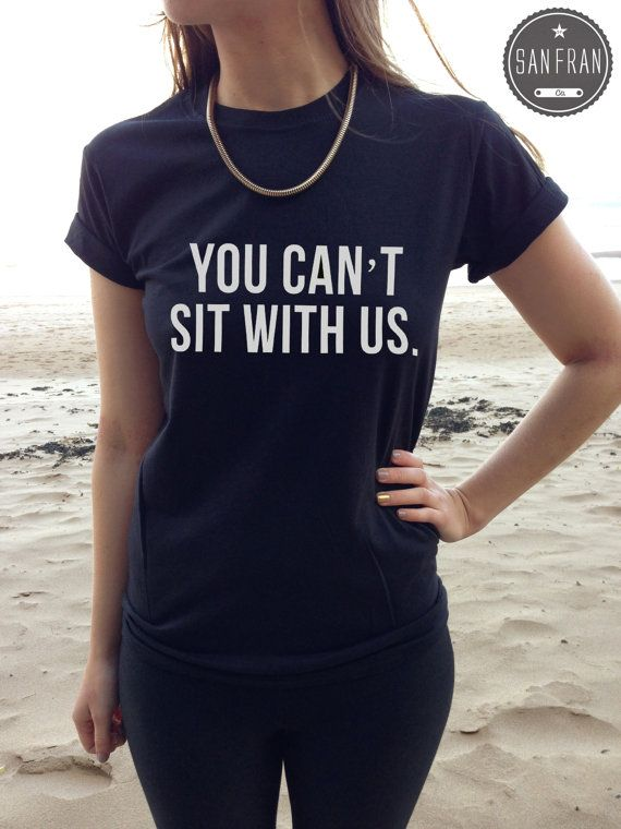 You Can't Sit With Us MEAN GIRLS Tshirt Top White by SanFranCo
