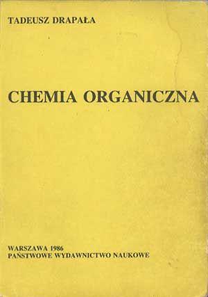 Chemia organiczna, Tadeusz Drapała, PWN, 1986, http://www.antykwariat.nepo.pl/chemia-organiczna-tadeusz-drapala-p-1230.html