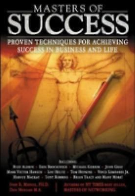 Masters of Success : Proven Techniques for Achieving Success in Business and...