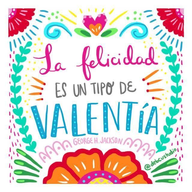 La felicidad es un tipo de Valentía. Frases