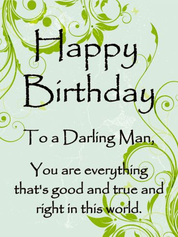 To a Darling Man - Happy Birthday Card for Him: This darling birthday card is a keeper! Just like your favorite man. Send him this charming birthday greeting card to let him know how much he means to you. Birthdays come but once a year. Make sure to celebrate the occasion in style and send this sweet and thoughtful birthday card to the darling man in your life. Take a moment to put a smile on the birthday boy's face with an easy and fun to send birthday card.