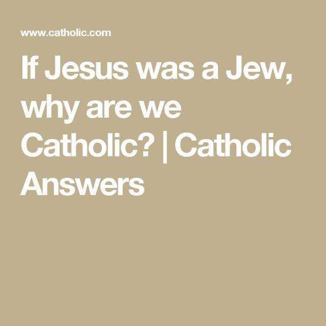 If Jesus was a Jew, why are we Catholic? | Catholic Answers