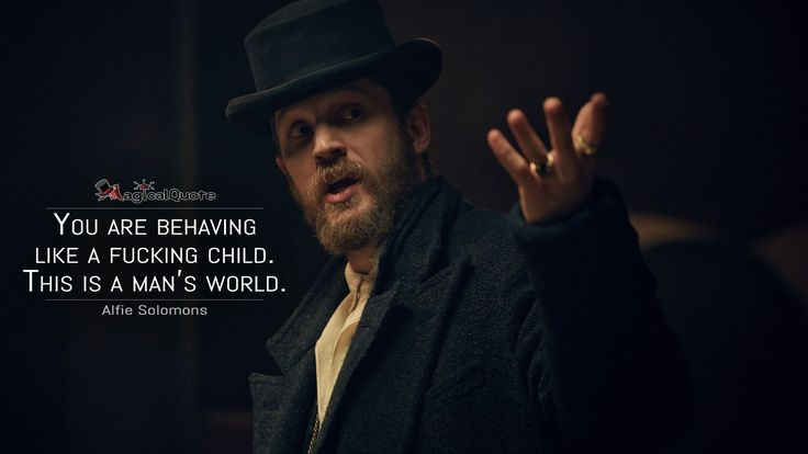 #AlfieSolomons: You are behaving like a fucking child. This is a man's world.  More on: http://www.magicalquote.com/series/peaky-blinders/ #PeakyBlinders