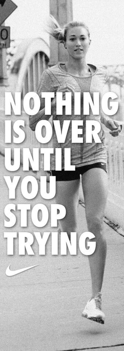 Inspirational Running Quotes For When Your Tank Is Empty:Nothing is over until you stop trying.